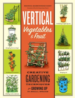 Vertical Vegetables & Fruit: Creative Gardening Techniques for Growing Up in Small Spaces (Paperback)