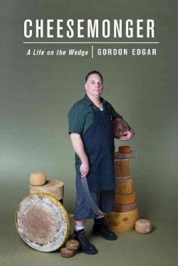 Cheesemonger: A Life on the Wedge (Paperback)