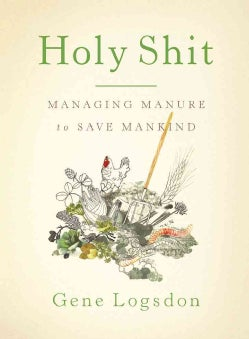 Holy Shit: Managing Manure to Save Mankind (Paperback)