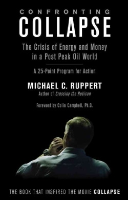 Confronting Collapse: The Crisis of Energy and Money in a Post Peak Oil World (Paperback)