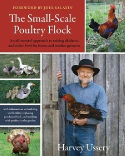 The Small-Scale Poultry Flock: An All-Natural Approach to Raising Chickens and Other Fowl for Home and Market Gro... (Paperback)