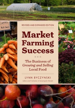 Market Farming Success: The Business of Growing and Selling Local Food (Paperback)