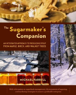 The Sugarmaker's Companion: An Integrated Approach to Producing Syrup from Maple, Birch, and Walnut Trees (Paperback)