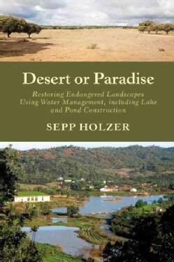 Desert or Paradise: Restoring Endangered Landscapes, Using Water Management, Including Lake and Pond Construction (Paperback)