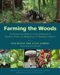Farming the Woods: An Integrated Permaculture Approach to Growing Food and Medicinals in Temperate Forests (Paperback)
