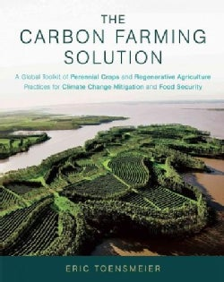 The Carbon Farming Solution: A Global Toolkit of Perennial Crops and Regenerative Agriculture Practices for Clima... (Hardcover)