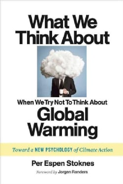What We Think About When We Try Not To Think About Global Warming: Toward a New Psychology of Climate Action (Paperback)