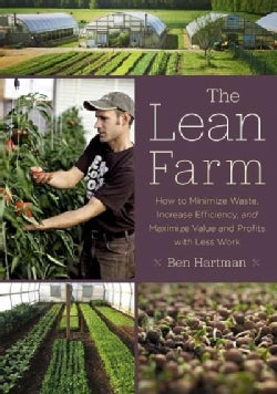 The Lean Farm: How to Minimize Waste, Increase Efficiency, and Maximize Value and Profits With Less Work (Paperback)