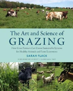 The Art and Science of Grazing: How Grass Farmers Can Create Sustainable Systems for Healthy Animals and Farm Eco... (Paperback)