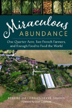 Miraculous Abundance: One Quarter Acre, Two French Farmers, and Enough Food to Feed the World (Paperback)