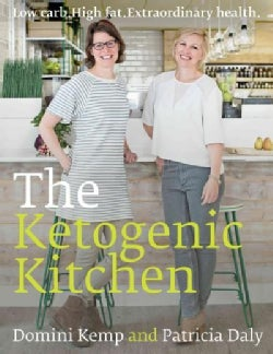 The Ketogenic Kitchen: High Fat. Low Carb. Extraordinary Health (Paperback)