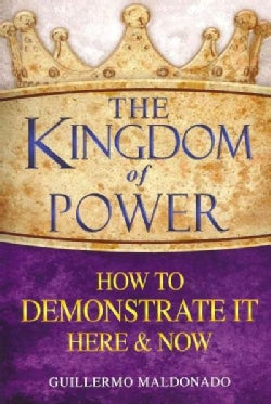 The Kingdom of Power: How to Demonstrate It Here & Now (Paperback)