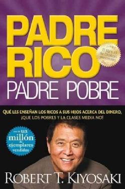 Padre Rico, Padre Pobre/ Rich Father Poor Father: Que Les Ensenan Los Ricos a Sus Hijos Acerca Del Dinero, Que La... (Paperback)