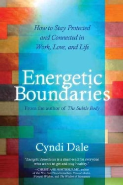 Energetic Boundaries: How to Stay Protected and Connected in Work, Love, and Life (Paperback)