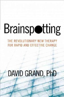 Brainspotting: The Revolutionary New Therapy for Rapid and Effective Change (Paperback)