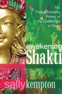 Awakening Shakti: The Transformative Power of the Goddesses of Yoga (Paperback)
