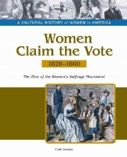 Women Claim the Vote: The Rise of the Women's Suffrage Movement, 1828-1860 (Hardcover)