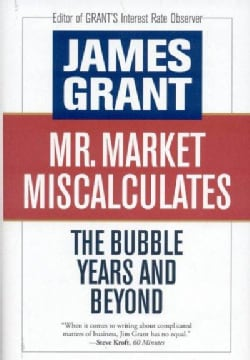 Mr. Market Miscalculates: The Bubble Years and Beyond (Hardcover)