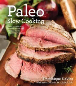 Paleo Slow Cooking: Over 140 Practical, Primal, Whole-food Recipes for the Electric Slow Cooker (Paperback)