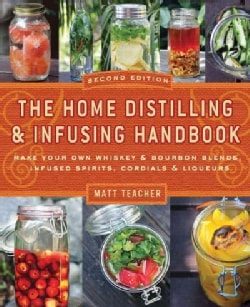 The Home Distilling & Infusing Handbook: Make Your Own Whiskey & Bourbon Blends, Infused Spirits, Cordials & Liqu... (Paperback)