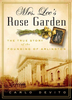 Mrs. Lee's Rose Garden: The True Story of the Founding of Arlington (Hardcover)