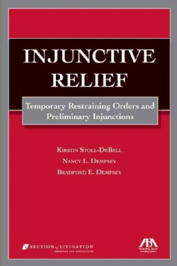 Injunctive Relief: Temporary Restraining Orders and Preliminary Injunctions (Paperback)
