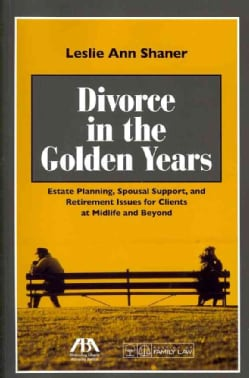 Divorce in the Golden Years: Estate Planning, Spousal Support, and Retirement Issues for Clients at Midlife and Beyond