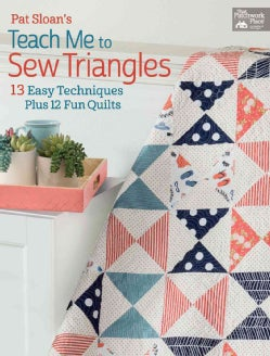 Pat Sloan's Teach Me to Sew Triangles: 13 Easy Techniques, Plus 12 Fun Quilts (Paperback)