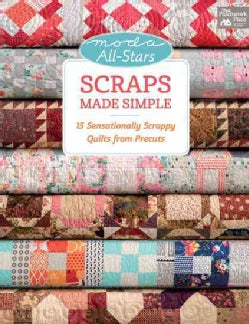 Moda All-stars Scraps Made Simple: 15 Sensationally Scrappy Quilts from Precuts (Paperback)