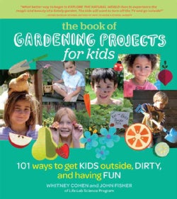 The Book of Gardening Projects for Kids: 101 Ways to Get Kids Outside, Dirty, and Having Fun (Paperback)