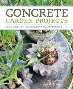 Concrete Garden Projects: Easy & Inexpensive Containers, Furniture, Water Features & More (Paperback)