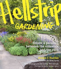 Hellstrip Gardening: Create a Paradise Between the Sidewalk and the Curb (Paperback)
