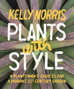 Plants With Style: A Plantsman's Choices for a Vibrant, 21st-Century Garden (Paperback)