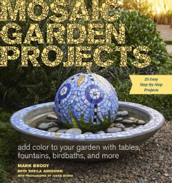 Mosaic Garden Projects: Add Color to Your Garden With Tables, Fountains, Birdbaths, and More (Paperback)
