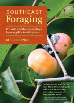 Southeast Foraging: 120 Wild and Flavorful Edibles from Angelica to Wild Plums (Paperback)