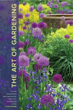 The Art of Gardening: Design Inspiration and Innovative Planting Techniques from Chanticleer (Hardcover)