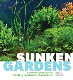 Sunken Gardens: A Step-by-step Guide to Planting Freshwater Aquariums (Paperback)
