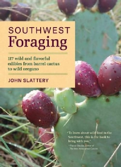 Southwest Foraging: 117 Wild and Flavorful Edibles from Barrel Cactus to Wild Oregano (Paperback)