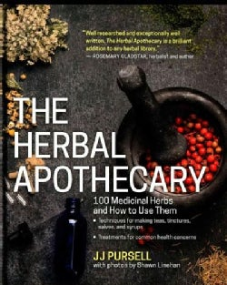 The Herbal Apothecary: 100 Medicinal Herbs and How to Use Them (Hardcover)