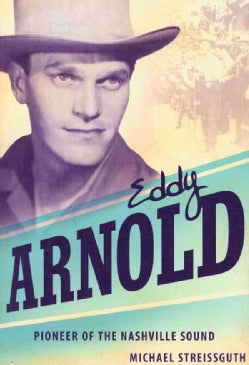 Eddy Arnold: Pioneer of the Nashville Sound (Paperback)