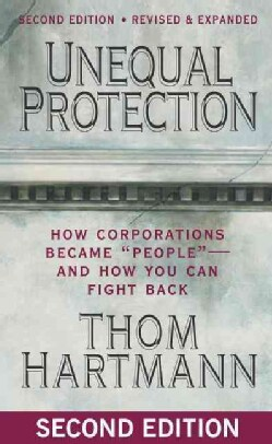 """Unequal Protection: How Corporations Became """"People""""- and How You Can Fight Back (Paperback)"""