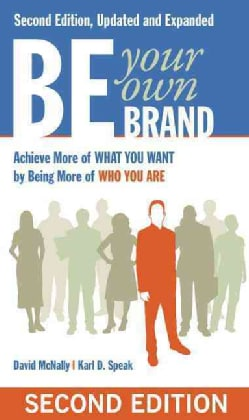 Be Your Own Brand: Achieve More of What You Want by Being More of Who You Are (Paperback)