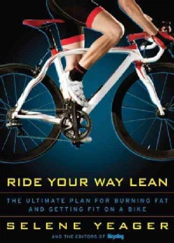 Ride Your Way Lean: The Ultimate Plan for Burning Fat and Getting Fit on a Bike (Paperback)