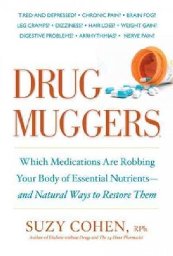 Drug Muggers: Which Medications Are Robbing Your Body of Essential Nutrients- and Natural Ways to Restore Them (Paperback)