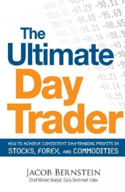 The Ultimate Day Trader: How to Achieve Consistent Day Trading Profits in Stocks, Forex, and Commodities (Paperback)
