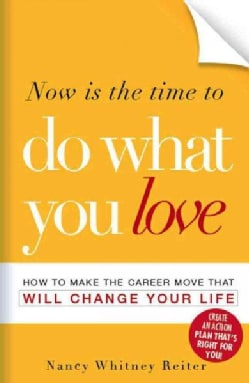 Now Is The Time To Do What You Love: How to Make the Career Move That Will Change Your Life (Paperback)