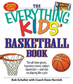 The Everything Kids' Basketball Book: The All-time Greats, Legendary Teams, Today's Superstars - and Tips on Play... (Paperback)