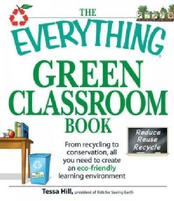 The Everything Green Classroom Book: From Recycling to Conservation, All You Need to Create an Eco-friendly Learn... (Paperback)