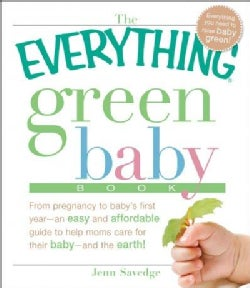 The Everything Green Baby Book: From Pregnancy to Baby's First Year - an Easy and Affordable Guide to Help You Ca... (Paperback)