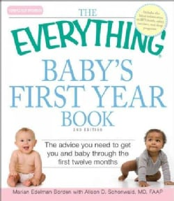 The Everything Baby's First Year Book: The Advice You Need to Get You and Baby Through the First Twelve Months (Paperback)